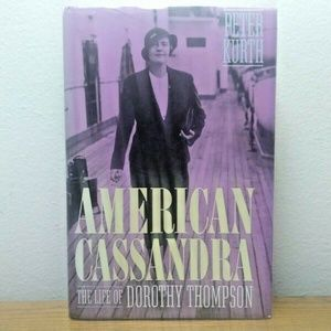 American Cassandra : The Life of Dorothy Thompson